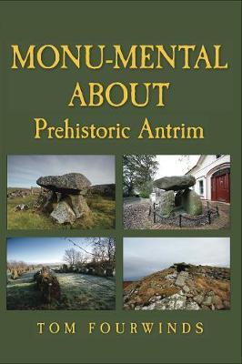 Monu-mental About Prehistoric Antrim (Paperback)