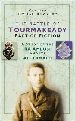 The Battle of Tourmakeady: Fact or Fiction: A Study of the IRA Ambush and its Aftermath (Paperback)