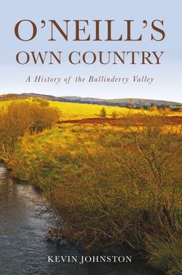 O'Neill's Own Country: A History of the Ballinderry Valley (Paperback)