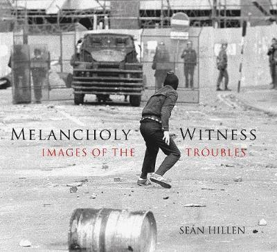 Melancholy Witness: Images of the Troubles (Paperback)