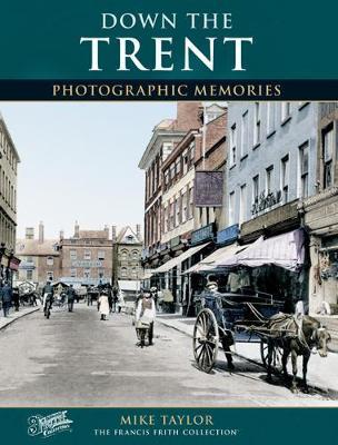 Down the Trent: Photographic Memories - Photographic Memories (Paperback)