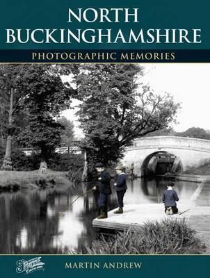 North Buckinghamshire - Photographic Memories (Paperback)