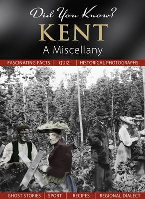 Did You Know? Kent: A Miscellany (Hardback)
