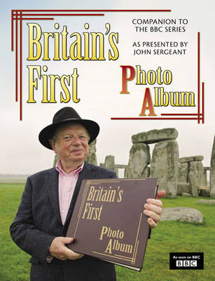 Britain's First Photo Album: 19th-century Britain as Photographed by Francis Frith and Celebrated in the BBC TV Series Presented by John Sergeant (Hardback)