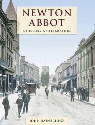 Newton Abbot - A History And Celebration (Paperback)
