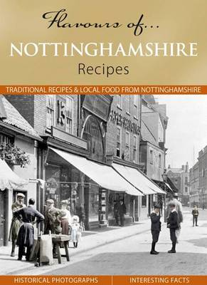 Flavours of Nottinghamshire: Recipes - Flavours of... (Hardback)