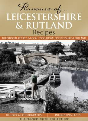 Flavours of Leicestershire & Rutland: Recipes - Flavours of... (Hardback)