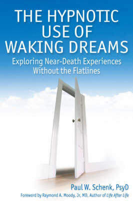 The Hypnotic Use of Waking Dreams: Exploring Near-Death Experiences without the Flatlines (Paperback)