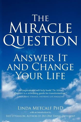Miracle Question - paperback edition: Answer it and Change Your Life (Paperback)