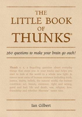 The Little Book of Thunks: 260 Questions to Make Your Brain Go Ouch! - The Independent Thinking Series (Hardback)
