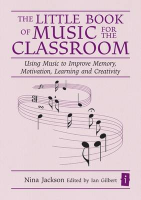 The Little Book of Music for the Classroom: Using music to improve memory, motivation, learning and creativity (Hardback)
