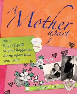 A Mother Apart: How to let go of guilt and find hapiness living apart from your child (Paperback)
