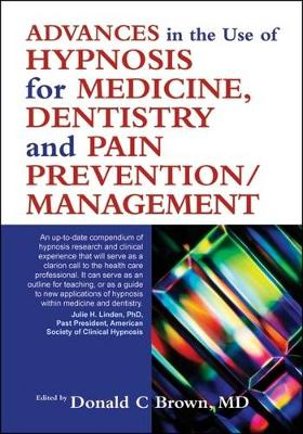 Advances in the Use of Hypnosis in Medicine, Dentistry and Pain Prevention/management (Paperback)