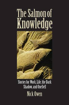 The Salmon of Knowledge: Stories for Work, Life, the Dark Shadow and Oneself (Paperback)