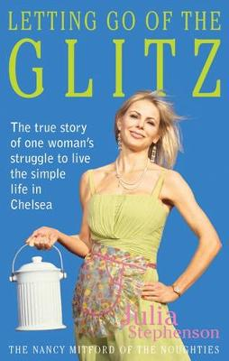 Letting Go of the Glitz: The True Story of One Woman's Struggle to Live the Simple Life in Chelsea (Paperback)