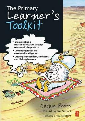 The Primary Learner's Toolkit: Implementing Creative Curriculum Through Cross-curricular Projects, Developing Social and Emotional Intelligence and Creating Independent and Lifelong Learners - The Independent Thinking Series