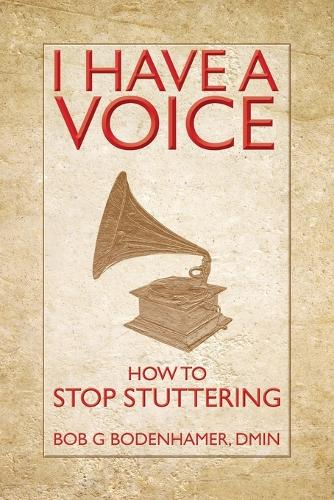 I Have a Voice: How to Stop Stuttering (Paperback)