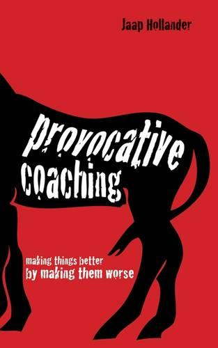 Provocative Coaching: Making Things Better by Making Them Worse (Paperback)