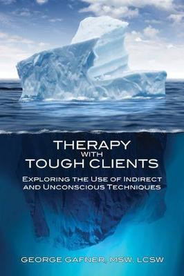 Therapy with Tough Clients: Exploring the Use of Indirect and Unconscious Techniques (Paperback)