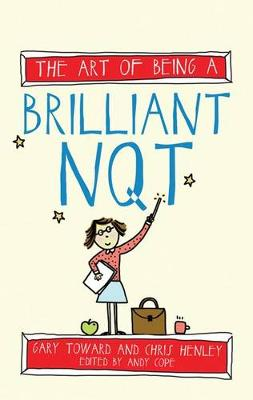 The Art of Being a Brilliant NQT - Art of Being Brilliant Series (Paperback)