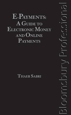 E-payments: A Guide to Electronic Money and Online Payments (Hardback)