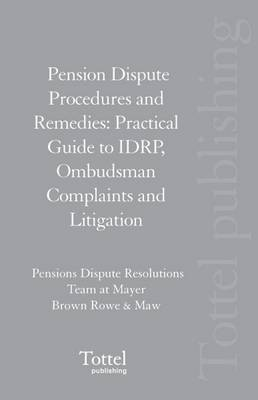 Pension Dispute Procedures and Remedies: Practical Guide to IDRP, Ombudsman Complaints and Litigation (Paperback)