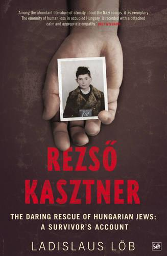 Rezso Kasztner: The Daring Rescue of Hungarian Jews: A Survivor's Account (Paperback)
