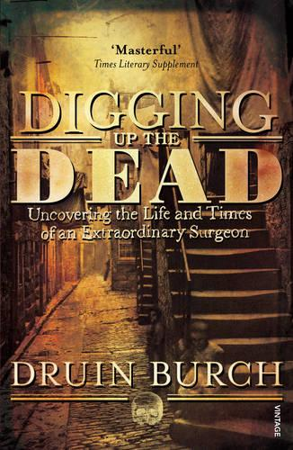 Digging Up the Dead: Uncovering the Life and Times of an Extraordinary Surgeon (Paperback)
