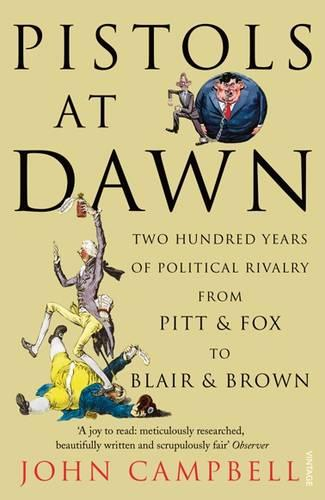Pistols at Dawn: Two Hundred Years of Political Rivalry from Pitt and Fox to Blair and Brown (Paperback)