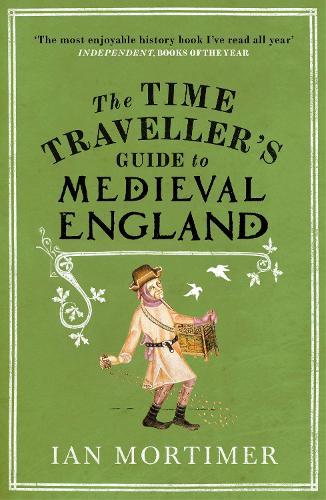 Ian Mortimer Time Traveller S Guide