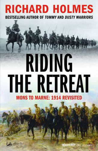 Riding The Retreat: Mons to the Marne 1914 Revisited (Paperback)