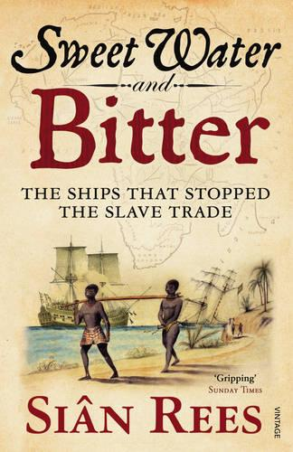 Sweet Water and Bitter: The Ships that Stopped the Slave Trade (Paperback)