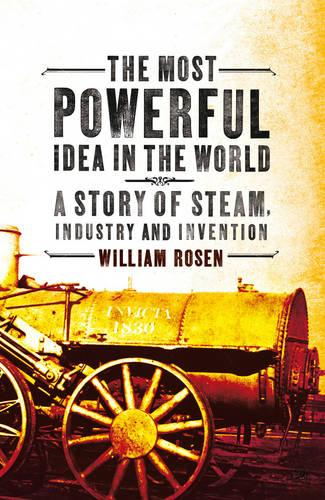 The Most Powerful Idea in the World: A Story of Steam, Industry and Invention (Paperback)