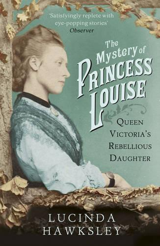 The Mystery of Princess Louise: Queen Victoria's Rebellious Daughter (Paperback)