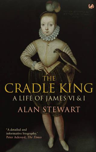 The Cradle King: A Life of James VI & I (Paperback)