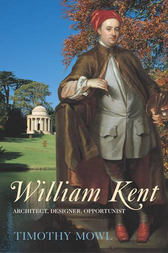 William Kent: Architect, Designer, Opportunist (Paperback)