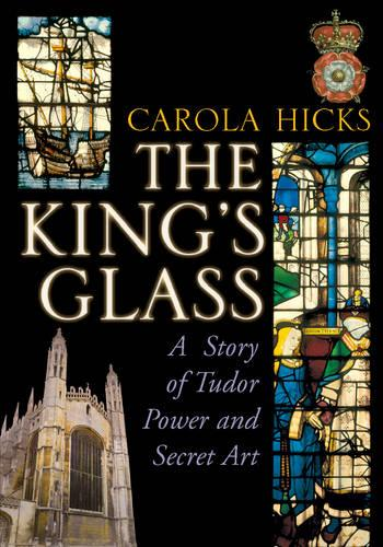 The King's Glass: A Story of Tudor Power and Secret Art (Paperback)