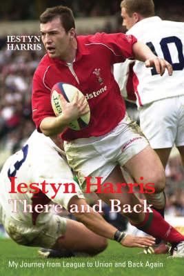Iestyn Harris: There and Back (Hardback)