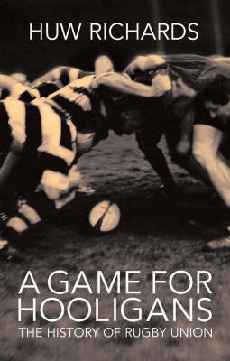 A Game for Hooligans: The History of Rugby Union (Hardback)
