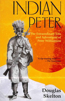 Indian Peter: The Extraordinary Life and Adventures of Peter Williamson (Paperback)