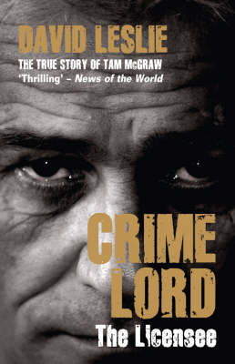 Crimelord: The Licensee: The True Story of Tam McGraw (Paperback)