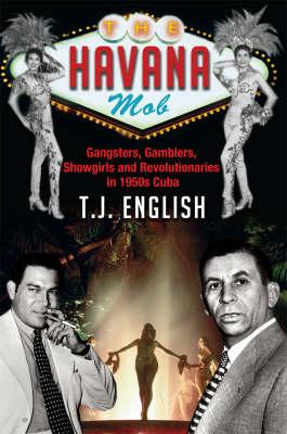 The Havana Mob: Gangsters, Gamblers, Showgirls and Revolutionaries in 1950s Cuba (Hardback)