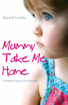 Mummy, Take Me Home: A Mother's Tug-of-Love Torment (Paperback)