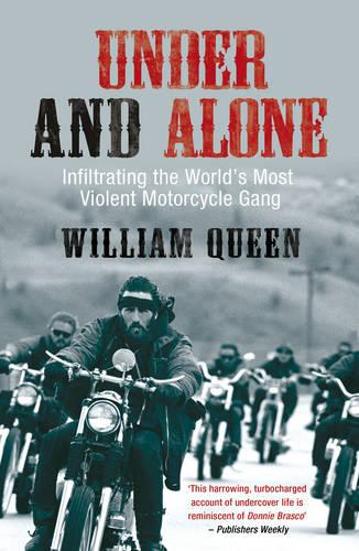 Under and Alone: Infiltrating the World's Most Violent Motorcycle Gang (Paperback)