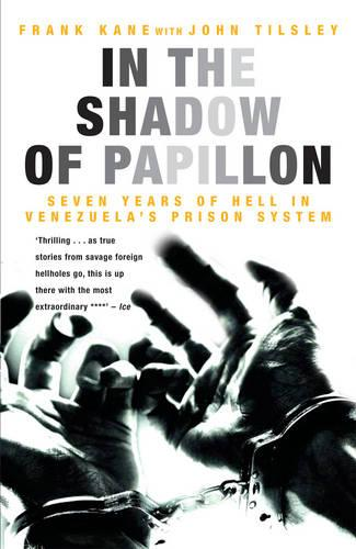 In the Shadow of Papillon: Seven Years of Hell in Venezuela's Prison System (Paperback)