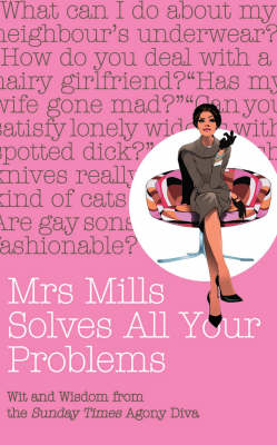 "Mrs Mills Solves All Your Problems: Wit and Wisdom from the ""Sunday Times"" Agony Diva (Hardback)"