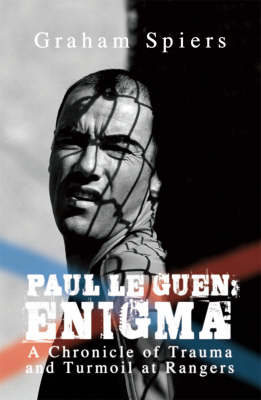 Paul Le Guen: Enigma: A Chronicle of Trauma and Turmoil at Rangers (Paperback)