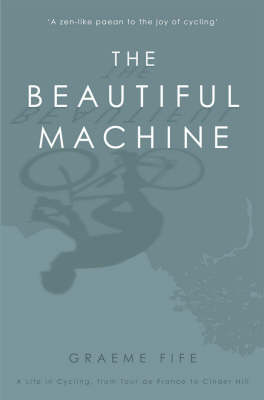 The Beautiful MachineA Life in Cycling, from Tour de France to Cinder Hill (Paperback)