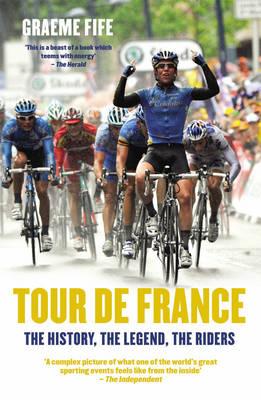 Tour De France: The History, the Legend, the Riders (Paperback)