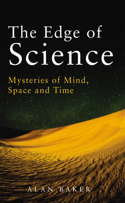The Edge of Science: Mysteries of Mind, Space and Time (Hardback)